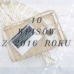 TOP 10 Z 2016 ROKU